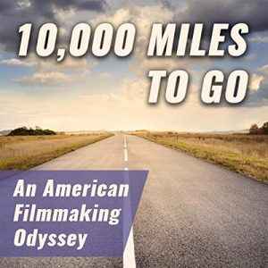 '10,000 Miles to Go: An American Filmmaking Odyssey' is an Audiobook about the filmmaking process by filmmaker Jason Rosette